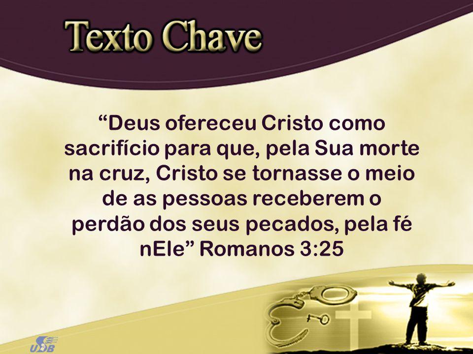 Deus ofereceu Cristo como sacrifício para que, pela Sua morte na cruz, Cristo se tornasse o meio de as pessoas receberem o perdão dos seus pecados, pela fé nEle Romanos 3:25