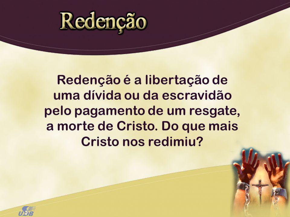Redenção é a libertação de uma dívida ou da escravidão pelo pagamento de um resgate, a morte de Cristo.