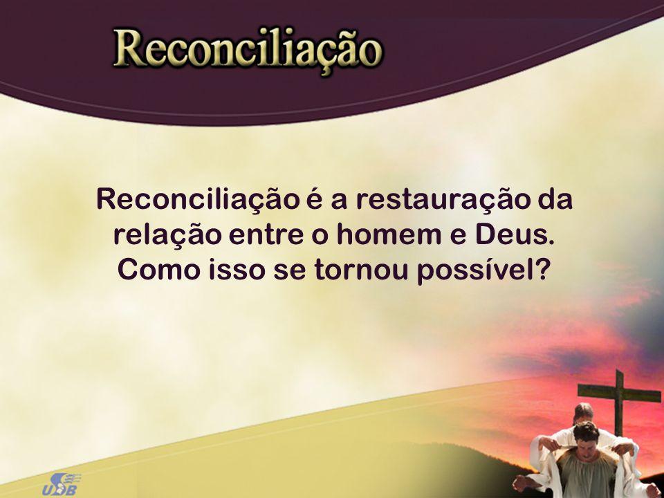 Reconciliação é a restauração da relação entre o homem e Deus