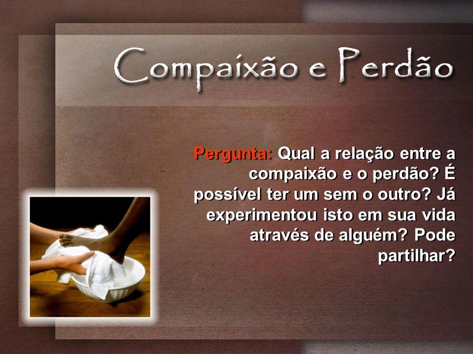 Pergunta: Qual a relação entre a compaixão e o perdão