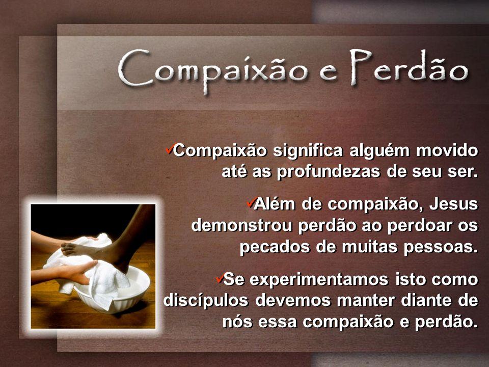 Compaixão significa alguém movido até as profundezas de seu ser.