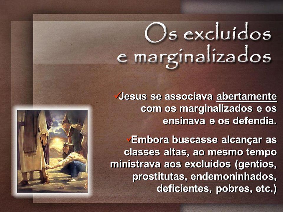 Jesus se associava abertamente com os marginalizados e os ensinava e os defendia.
