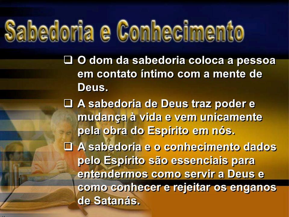 O dom da sabedoria coloca a pessoa em contato íntimo com a mente de Deus.