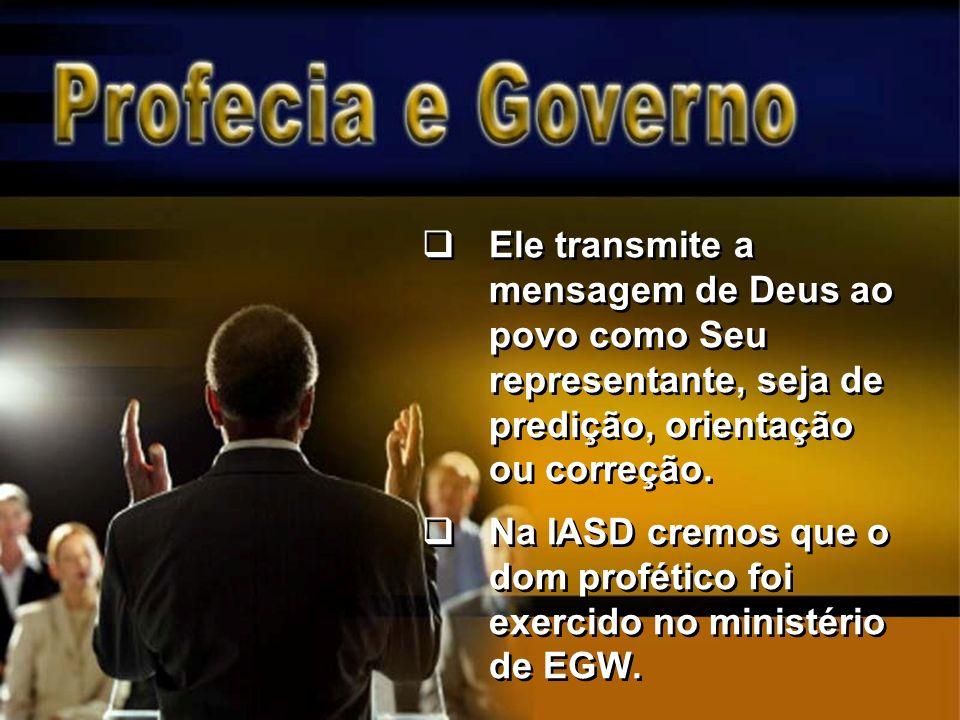 Ele transmite a mensagem de Deus ao povo como Seu representante, seja de predição, orientação ou correção.