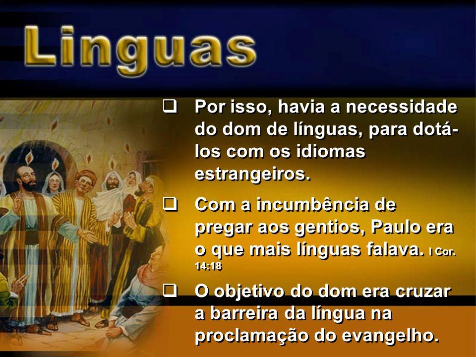 Por isso, havia a necessidade do dom de línguas, para dotá-los com os idiomas estrangeiros.
