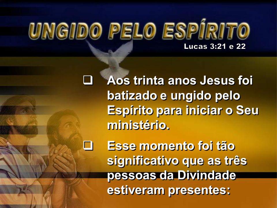 Lucas 3:21 e 22 Aos trinta anos Jesus foi batizado e ungido pelo Espírito para iniciar o Seu ministério.
