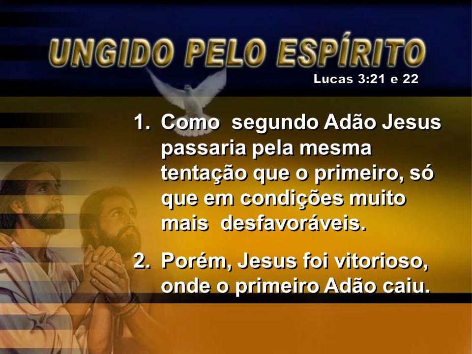 Lucas 3:21 e 22 Como segundo Adão Jesus passaria pela mesma tentação que o primeiro, só que em condições muito mais desfavoráveis.