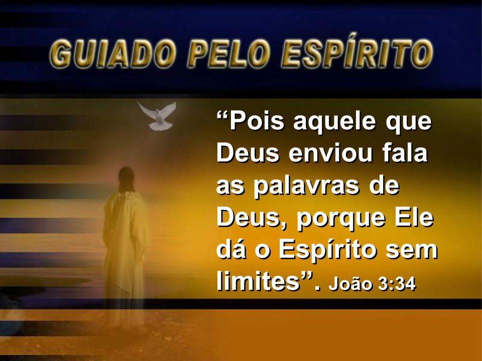 Pois aquele que Deus enviou fala as palavras de Deus, porque Ele dá o Espírito sem limites .