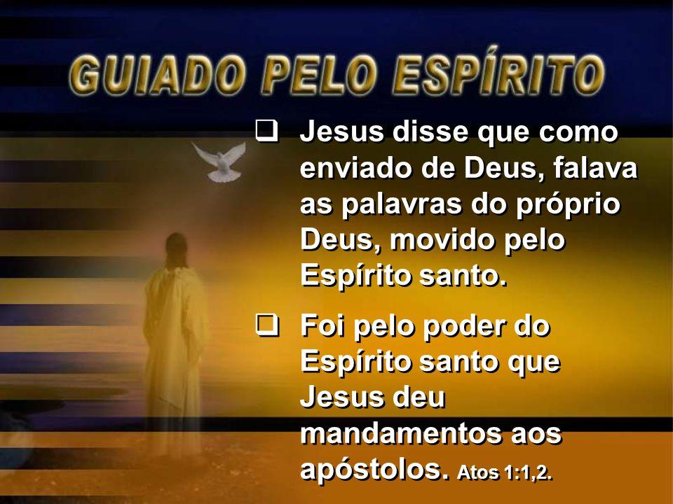 Jesus disse que como enviado de Deus, falava as palavras do próprio Deus, movido pelo Espírito santo.