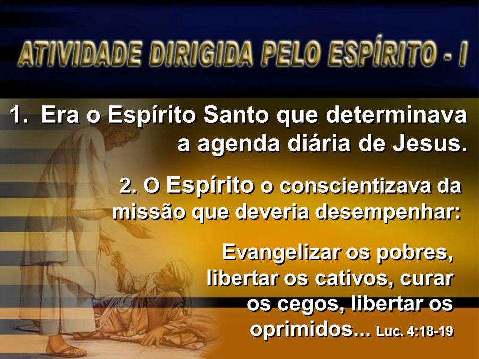 Era o Espírito Santo que determinava a agenda diária de Jesus.