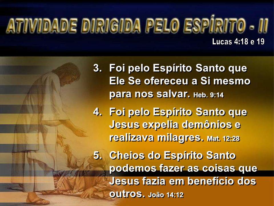 Lucas 4:18 e 19 Foi pelo Espírito Santo que Ele Se ofereceu a Si mesmo para nos salvar. Heb. 9:14.