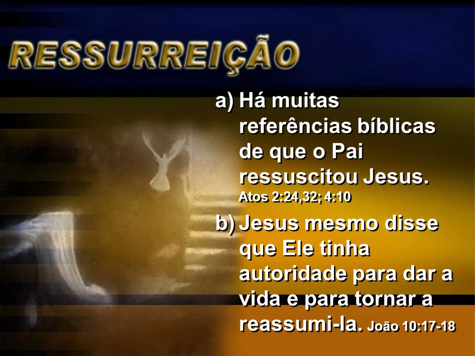 Há muitas referências bíblicas de que o Pai ressuscitou Jesus