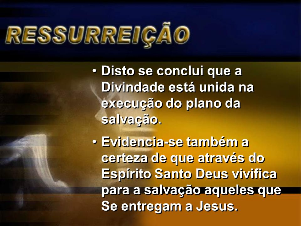 Disto se conclui que a Divindade está unida na execução do plano da salvação.