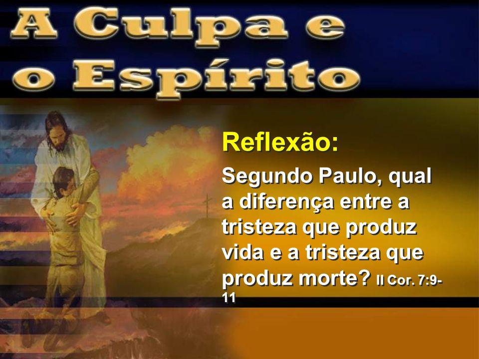 Reflexão: Segundo Paulo, qual a diferença entre a tristeza que produz vida e a tristeza que produz morte.