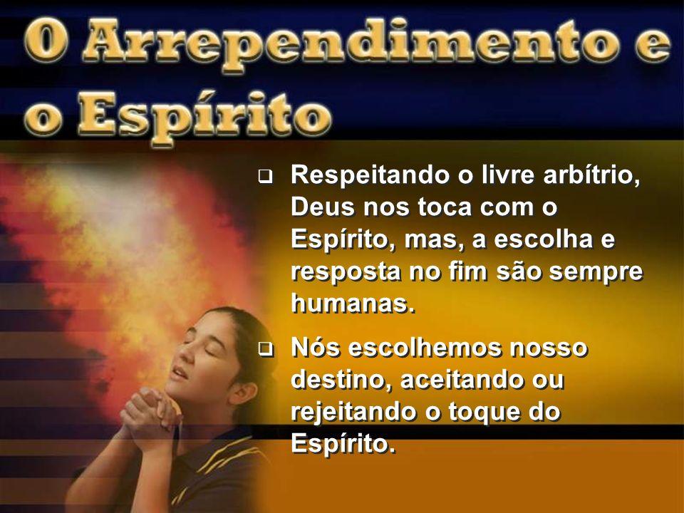 Respeitando o livre arbítrio, Deus nos toca com o Espírito, mas, a escolha e resposta no fim são sempre humanas.