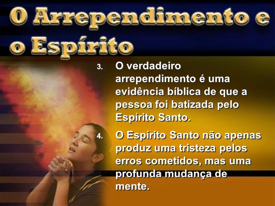 O verdadeiro arrependimento é uma evidência bíblica de que a pessoa foi batizada pelo Espírito Santo.