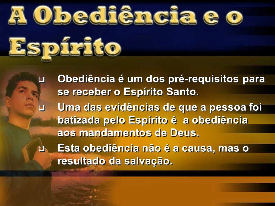 Obediência é um dos pré-requisitos para se receber o Espírito Santo.