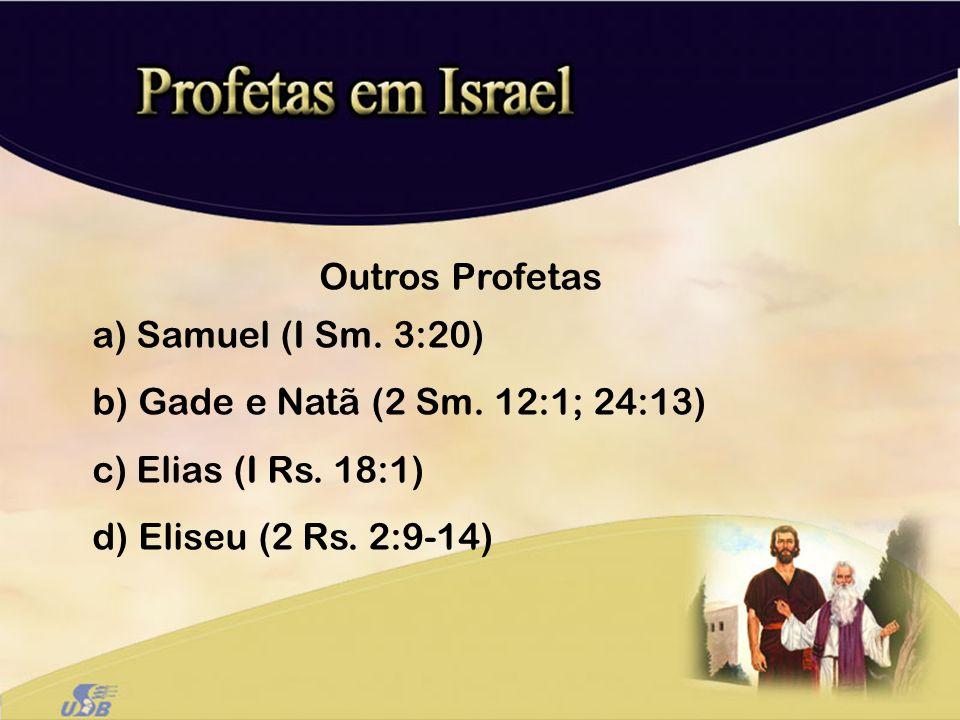 Outros Profetas Samuel (I Sm. 3:20) Gade e Natã (2 Sm.