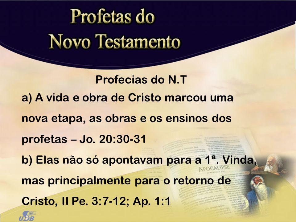 Profecias do N.T A vida e obra de Cristo marcou uma nova etapa, as obras e os ensinos dos profetas – Jo. 20:30-31.