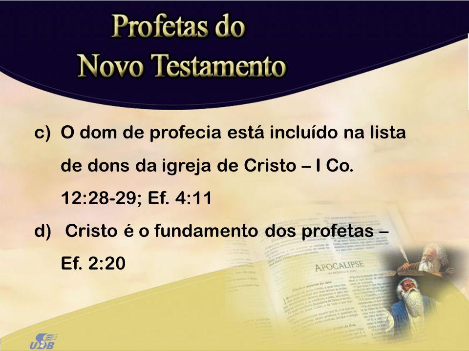 O dom de profecia está incluído na lista de dons da igreja de Cristo – I Co. 12:28-29; Ef. 4:11