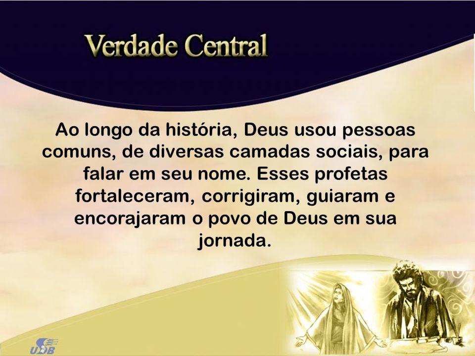 Ao longo da história, Deus usou pessoas comuns, de diversas camadas sociais, para falar em seu nome.