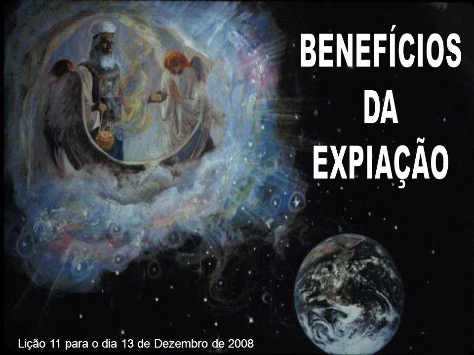 BENEFÍCIOS DA EXPIAÇÃO Lição 11 para o dia 13 de Dezembro de 2008