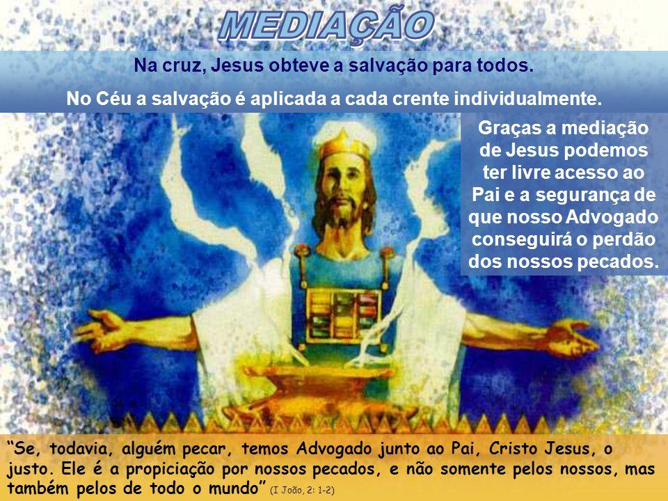 MEDIAÇÃO Na cruz, Jesus obteve a salvação para todos.