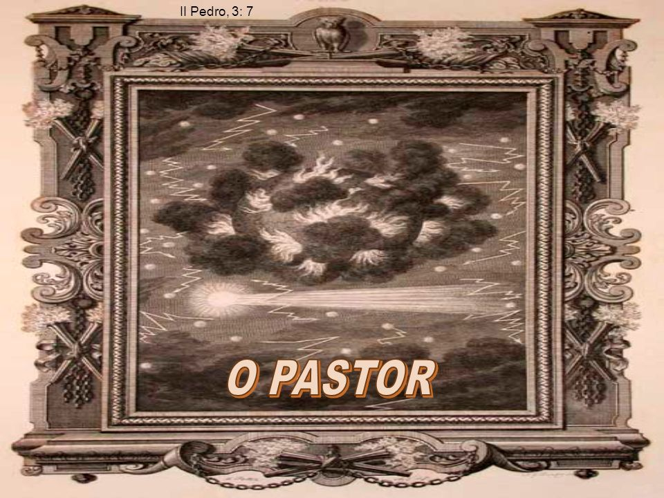 II Pedro, 3: 7 O PASTOR