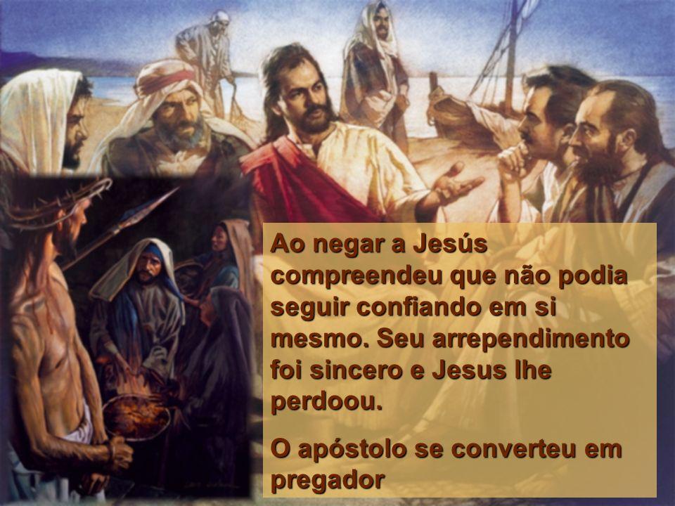 Ao negar a Jesús compreendeu que não podia seguir confiando em si mesmo. Seu arrependimento foi sincero e Jesus lhe perdoou.