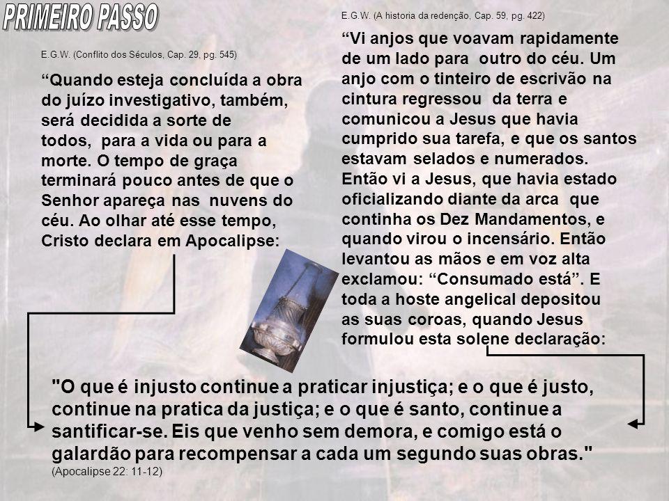 PRIMEIRO PASSO E.G.W. (A historia da redenção, Cap. 59, pg. 422)