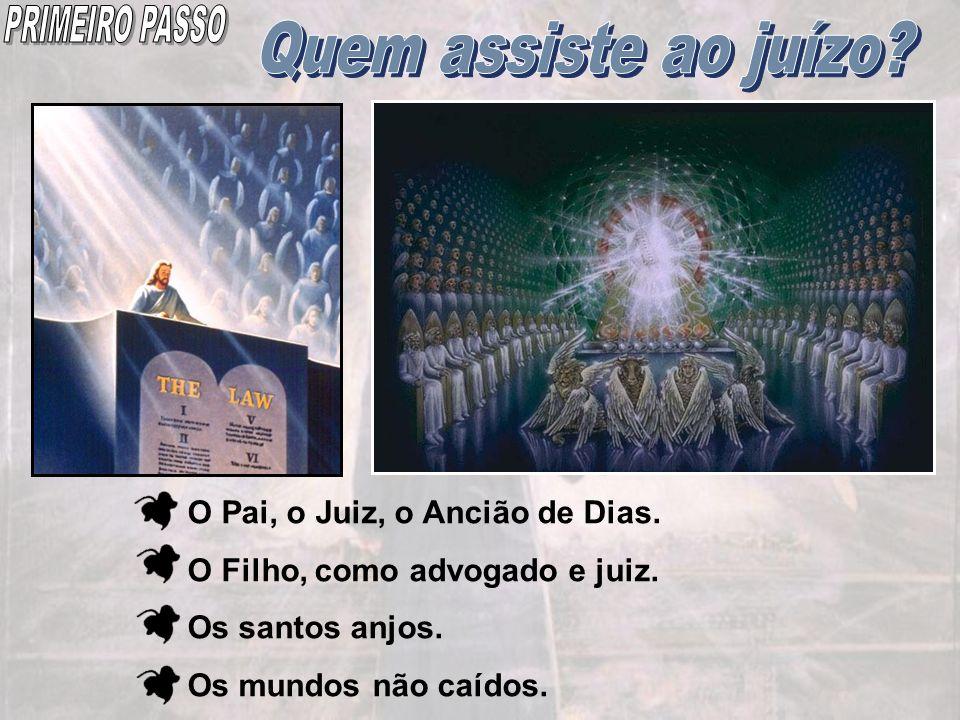 PRIMEIRO PASSO Quem assiste ao juízo O Pai, o Juiz, o Ancião de Dias.