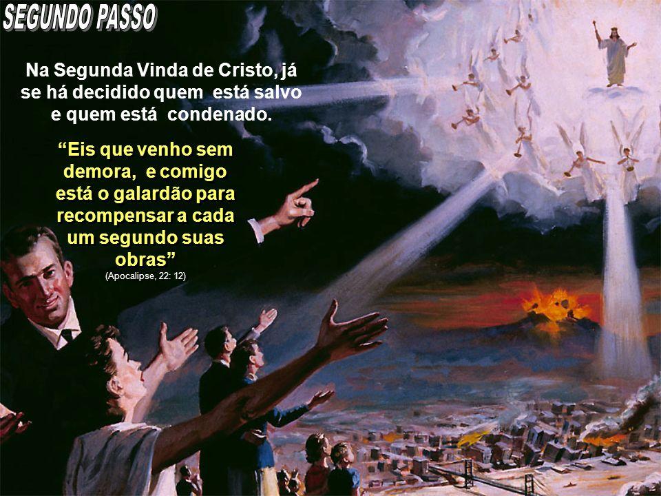 SEGUNDO PASSO Na Segunda Vinda de Cristo, já se há decidido quem está salvo e quem está condenado.
