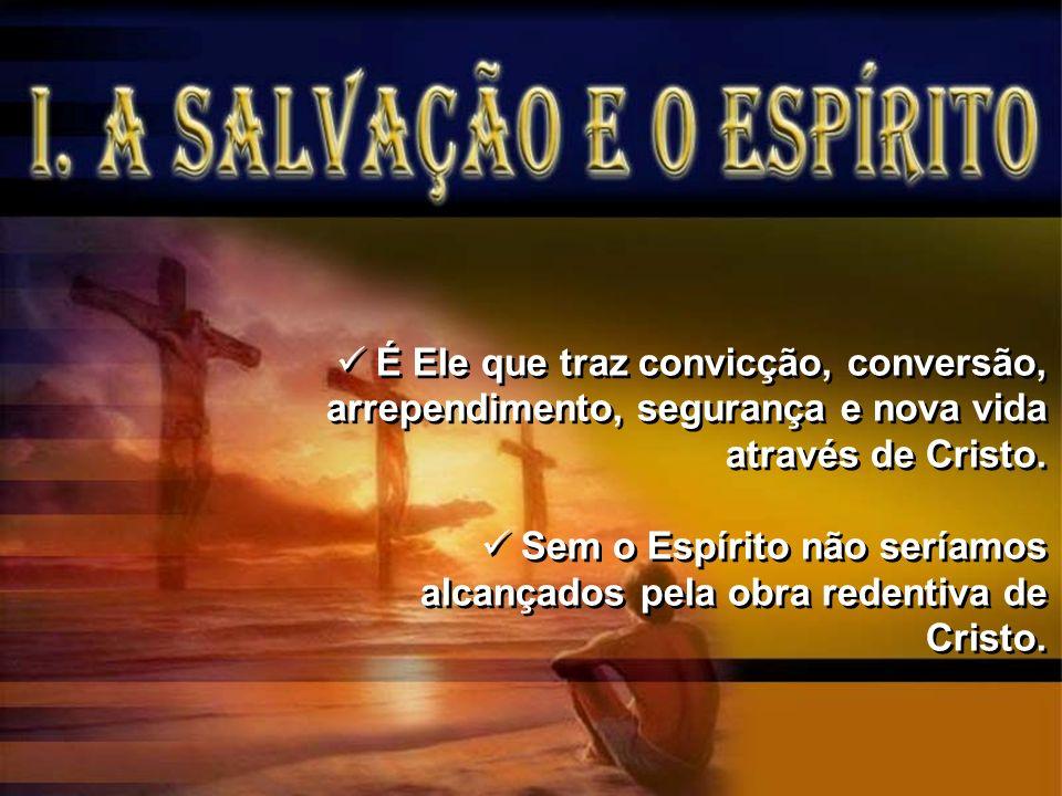 É Ele que traz convicção, conversão, arrependimento, segurança e nova vida através de Cristo.