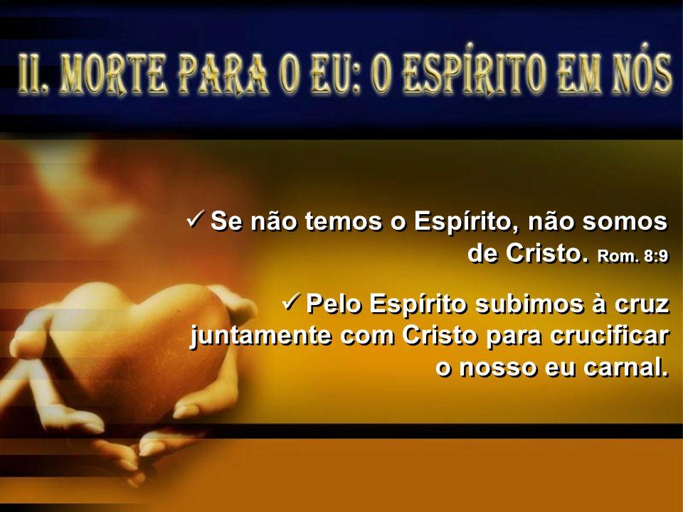 Se não temos o Espírito, não somos de Cristo. Rom. 8:9