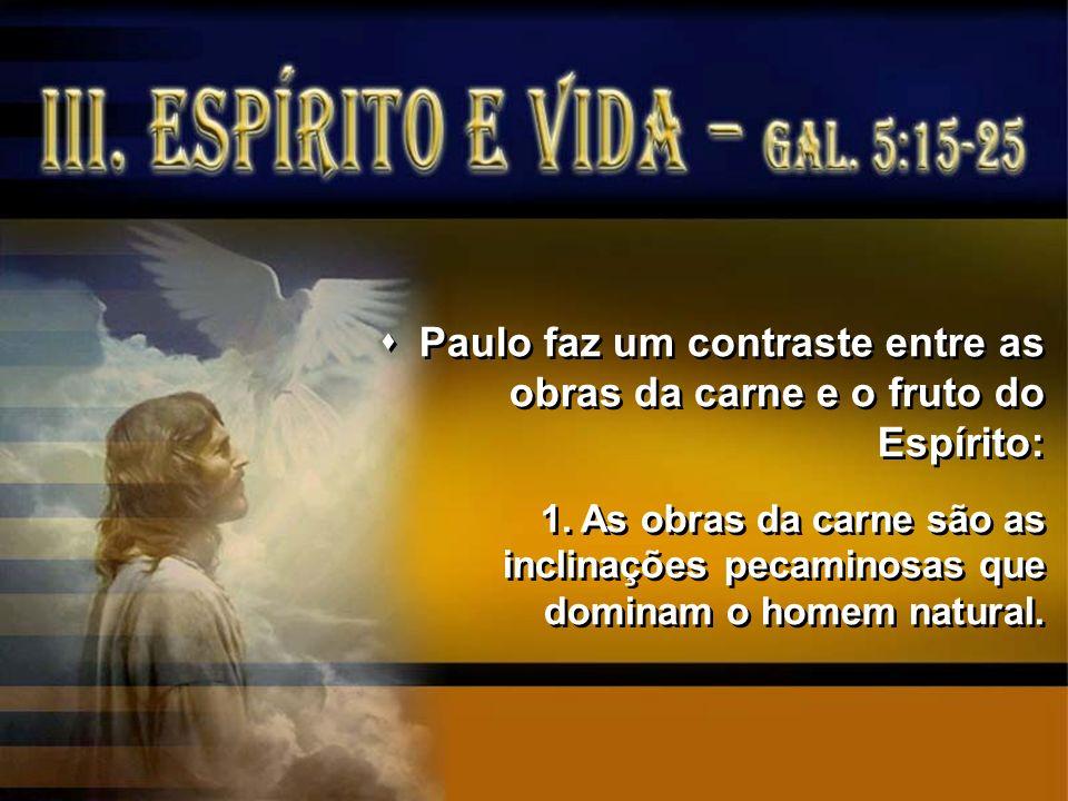 Paulo faz um contraste entre as obras da carne e o fruto do Espírito: