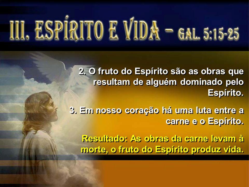 2. O fruto do Espírito são as obras que resultam de alguém dominado pelo Espírito.