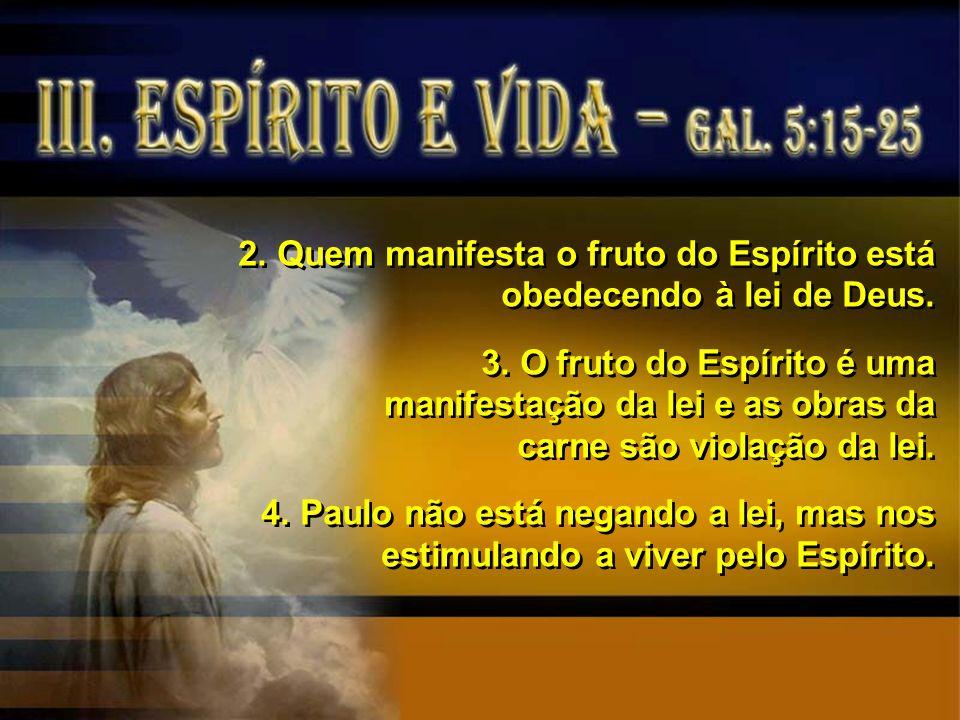 2. Quem manifesta o fruto do Espírito está obedecendo à lei de Deus.