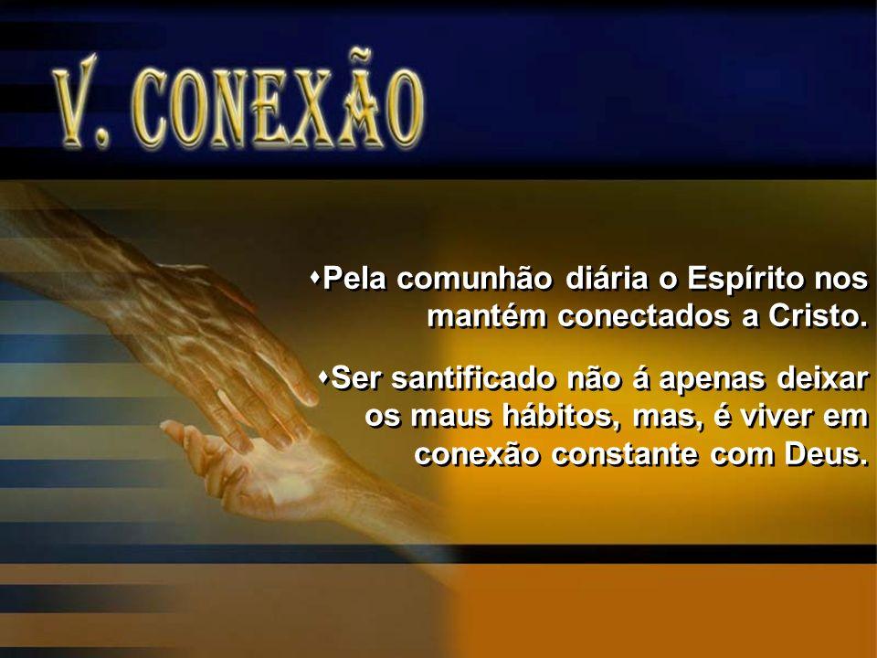 Pela comunhão diária o Espírito nos mantém conectados a Cristo.