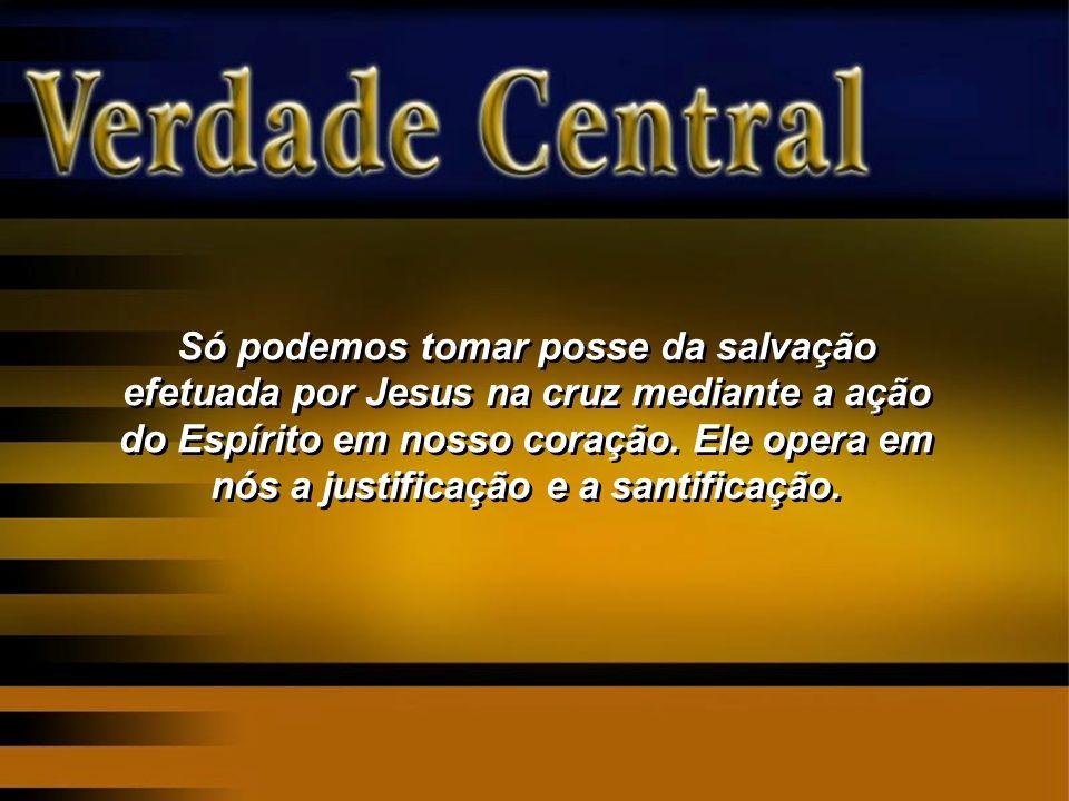 Só podemos tomar posse da salvação efetuada por Jesus na cruz mediante a ação do Espírito em nosso coração.