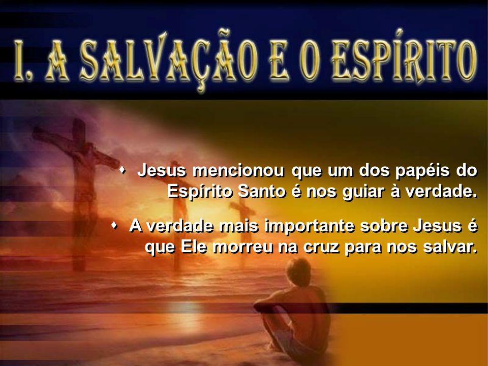 Jesus mencionou que um dos papéis do Espírito Santo é nos guiar à verdade.