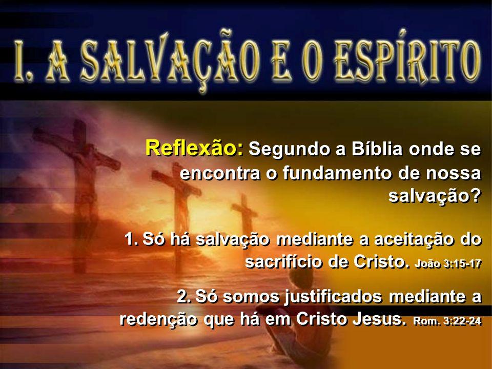 Reflexão: Segundo a Bíblia onde se encontra o fundamento de nossa salvação