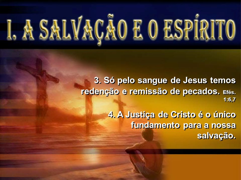 3. Só pelo sangue de Jesus temos redenção e remissão de pecados. Efés