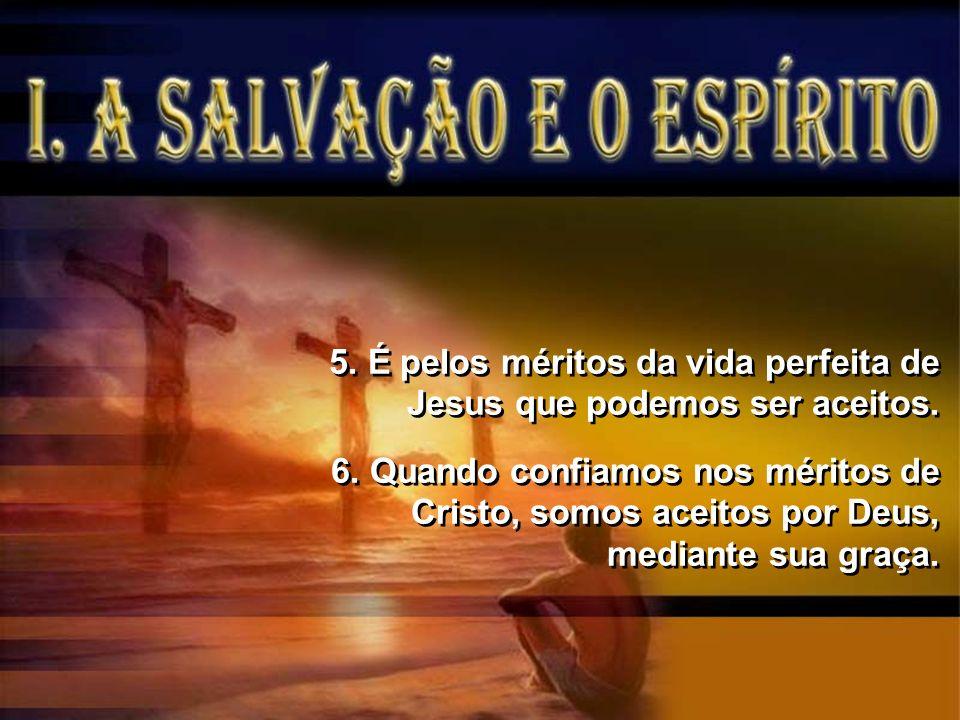 5. É pelos méritos da vida perfeita de Jesus que podemos ser aceitos.