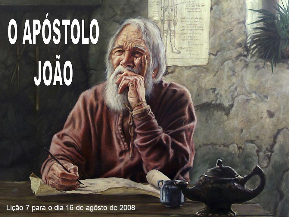 O APÓSTOLO JOÃO Lição 7 para o dia 16 de agôsto de 2008