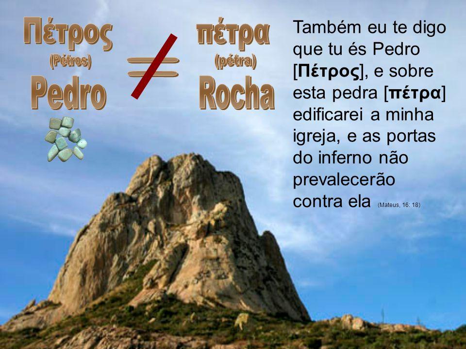 Πέτρος (Pétros) Pedro πέτρα (pétra) Rocha =