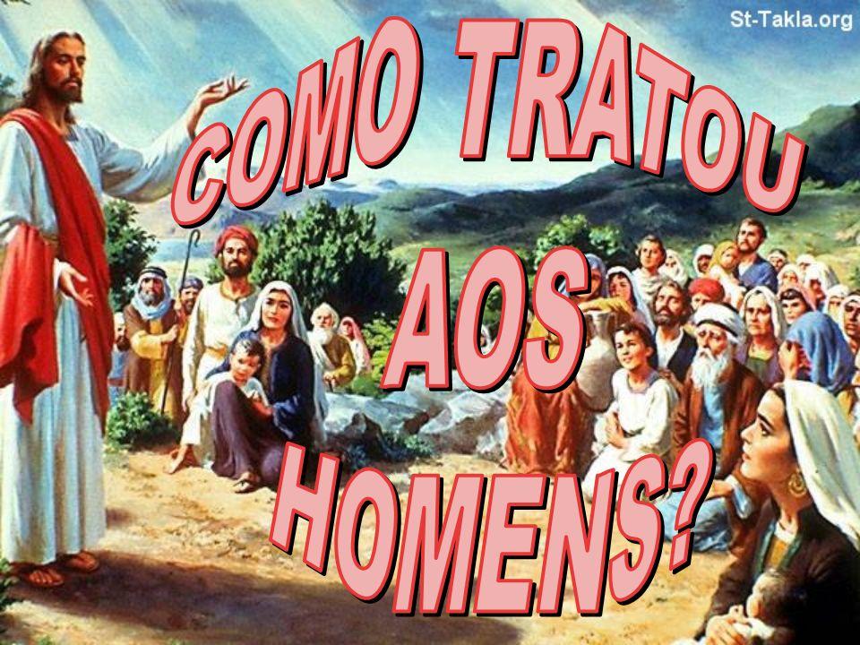 COMO TRATOU AOS HOMENS