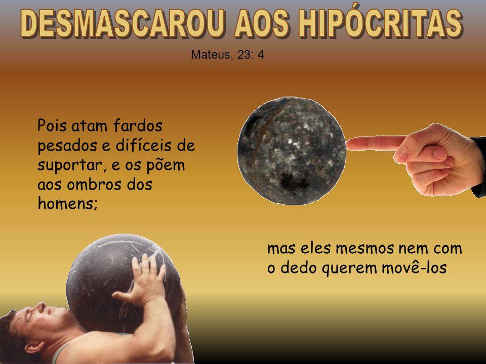 DESMASCAROU AOS HIPÓCRITAS