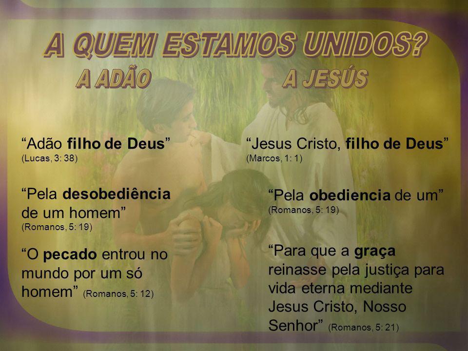 A QUEM ESTAMOS UNIDOS A ADÃO A JESÚS