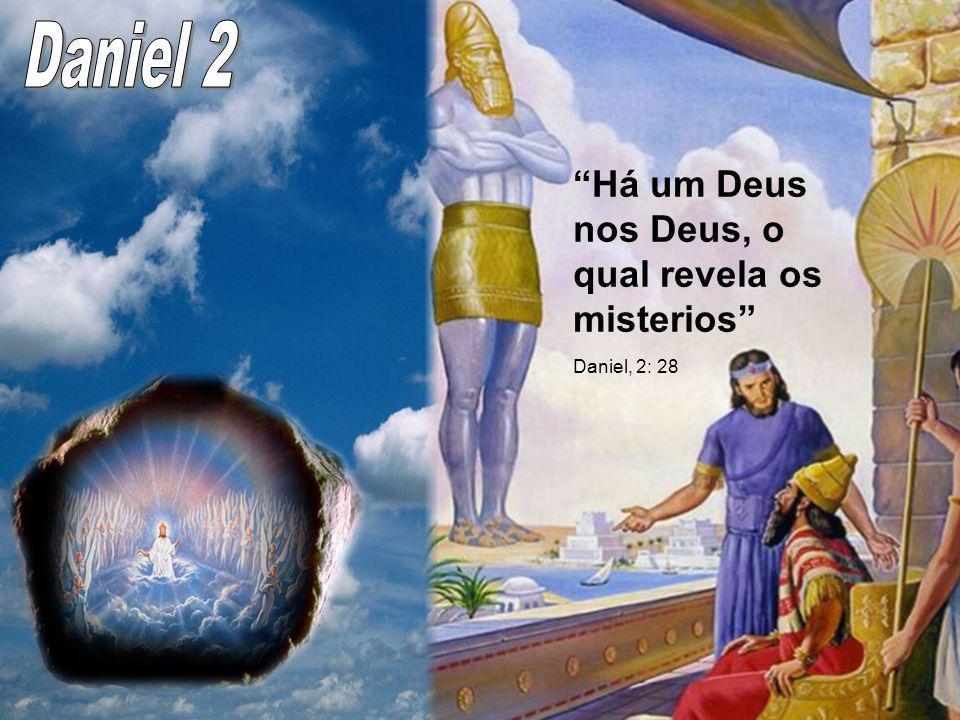 Daniel 2 Há um Deus nos Deus, o qual revela os misterios