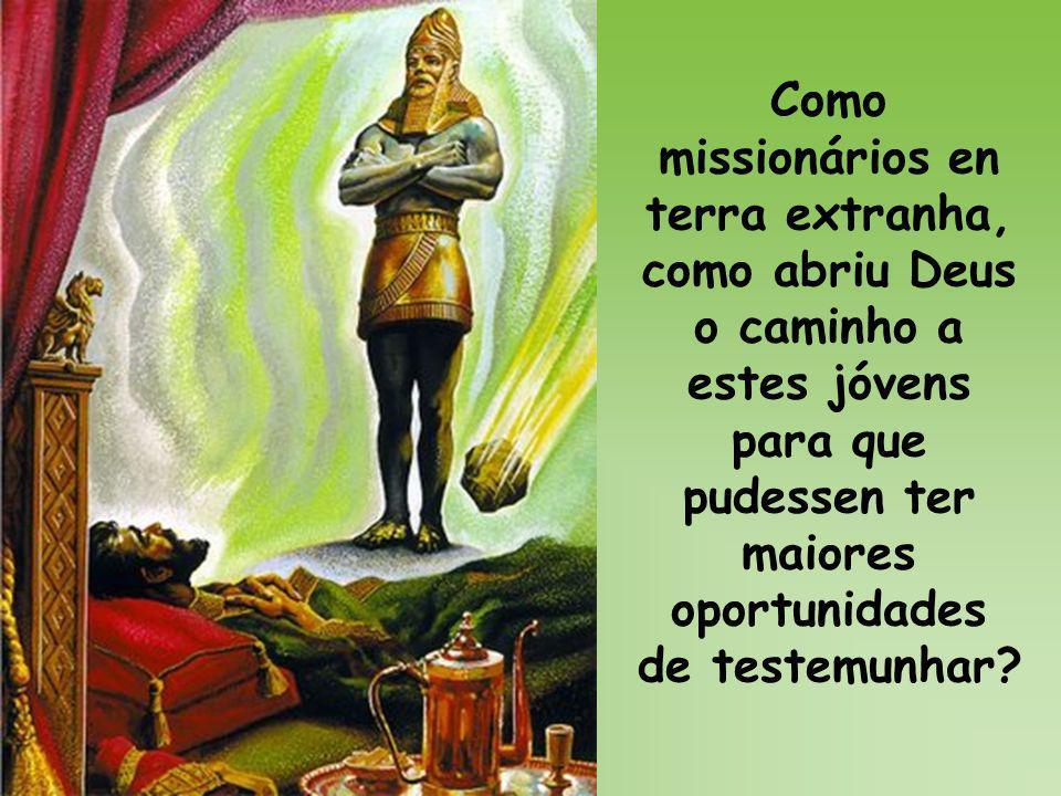 Como missionários en terra extranha, como abriu Deus o caminho a estes jóvens para que pudessen ter maiores oportunidades de testemunhar